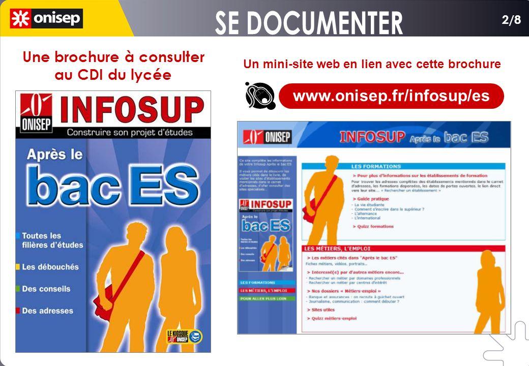 Un mini-site web en lien avec cette brochure 2/8 Une brochure à consulter au CDI du lycée www.onisep.fr/infosup/es