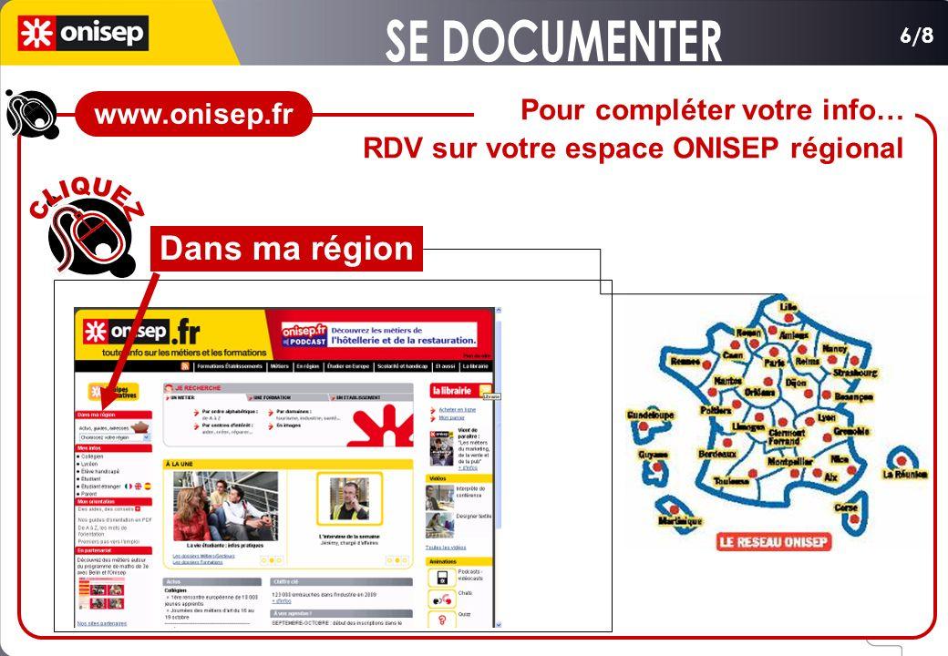 Pour compléter votre info… RDV sur votre espace ONISEP régional 6/8 Dans ma région www.onisep.fr