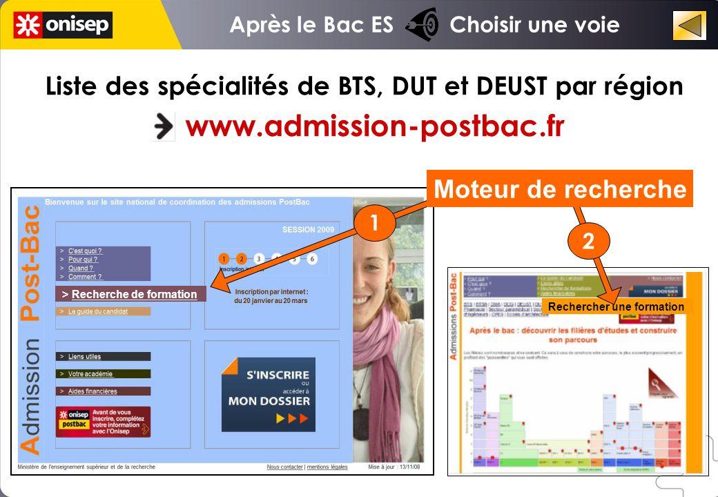 > Recherche de formation Liste des spécialités de BTS, DUT et DEUST par région www.admission-postbac.fr Rechercher une formation Moteur de recherche 1
