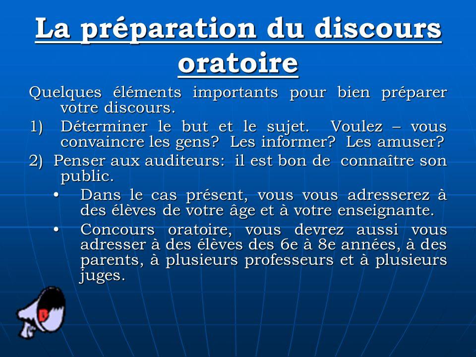 La préparation du discours oratoire Quelques éléments importants pour bien préparer votre discours. 1)Déterminer le but et le sujet. Voulez – vous con