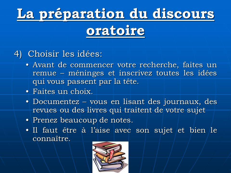 La préparation du discours oratoire 4) Choisir les idées: Avant de commencer votre recherche, faites un remue – méninges et inscrivez toutes les idées