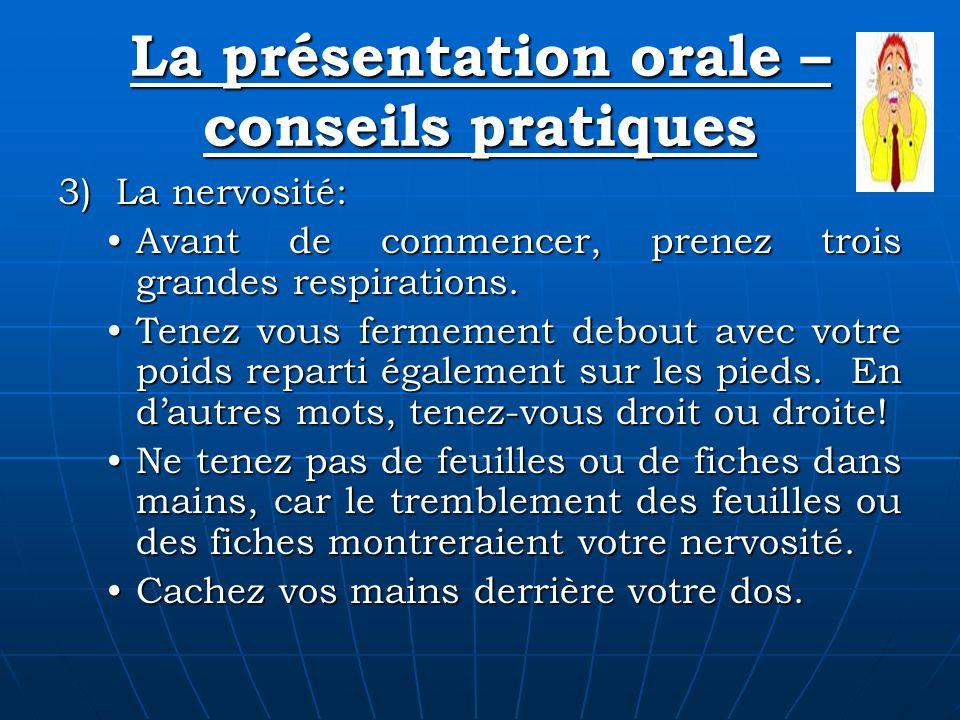 La présentation orale – conseils pratiques 3) La nervosité: Avant de commencer, prenez trois grandes respirations.Avant de commencer, prenez trois gra