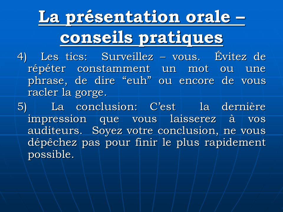 La présentation orale – conseils pratiques 4) Les tics: Surveillez – vous. Évitez de répéter constamment un mot ou une phrase, de dire euh ou encore d