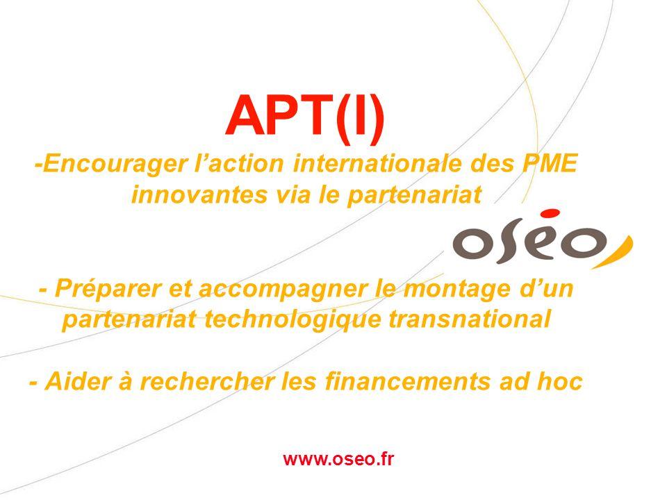 www.oseo.fr Aider à faire le premier pas APT (I) Aide de faisabilité pour le Partenariat Technologique (I)nternational