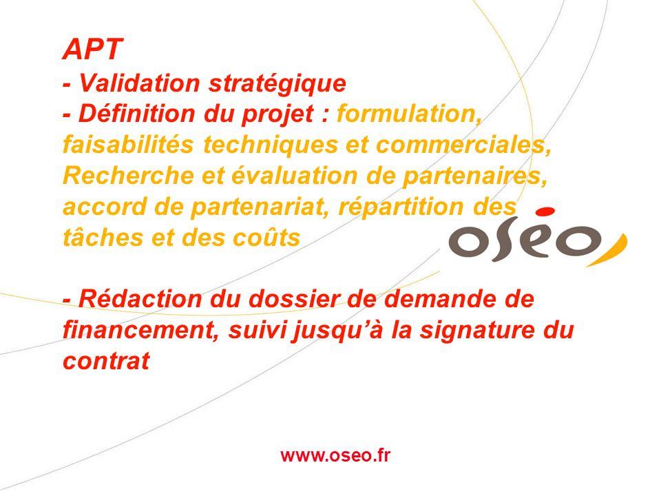 www.oseo.fr APT(I) -Encourager laction internationale des PME innovantes via le partenariat - Préparer et accompagner le montage dun partenariat technologique transnational - Aider à rechercher les financements ad hoc