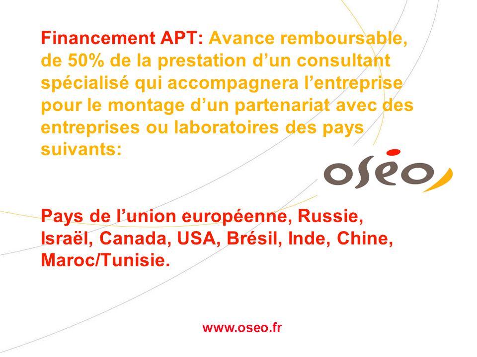 www.oseo.fr APT - Validation stratégique - Définition du projet : formulation, faisabilités techniques et commerciales, Recherche et évaluation de partenaires, accord de partenariat, répartition des tâches et des coûts - Rédaction du dossier de demande de financement, suivi jusquà la signature du contrat