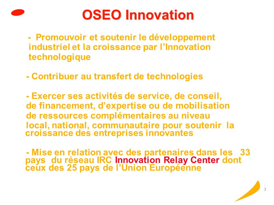 www.oseo.fr OSEO Innovation fait partie du OSEO GROUP (Finance + Innovation + Risque)