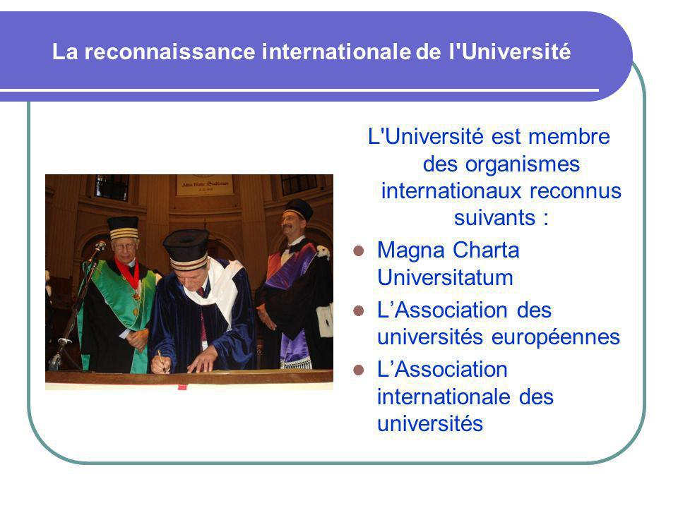 La reconnaissance internationale de l'Université L'Université est membre des organismes internationaux reconnus suivants : Magna Charta Universitatum