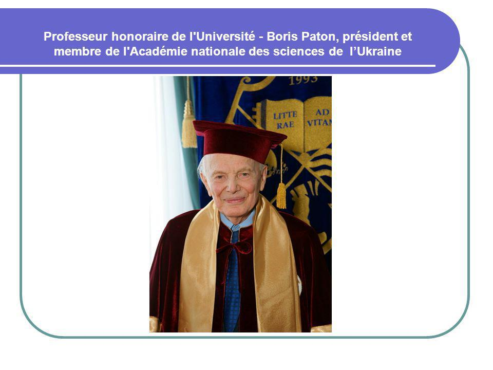 Professeur honoraire de l'Université - Boris Paton, président et membre de l'Académie nationale des sciences de lUkraine