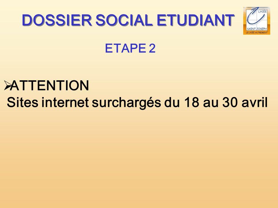 DOSSIER SOCIAL ETUDIANT ETAPE 2 ATTENTION Sites internet surchargés du 18 au 30 avril