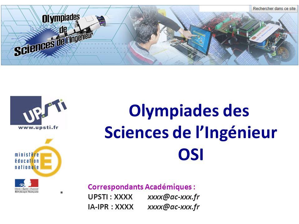 Correspondants Académiques : UPSTI : XXXXxxxx@ac-xxx.fr IA-IPR : XXXXxxxx@ac-xxx.fr Olympiades des Sciences de lIngénieur OSI