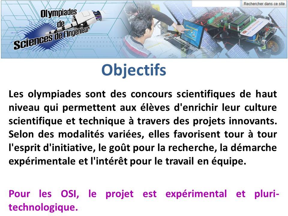 Objectifs Pour les OSI, le projet est expérimental et pluri- technologique. Les olympiades sont des concours scientifiques de haut niveau qui permette