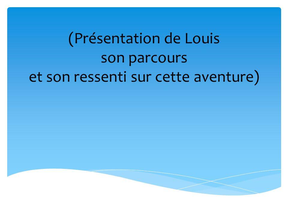 (Présentation de Louis son parcours et son ressenti sur cette aventure)