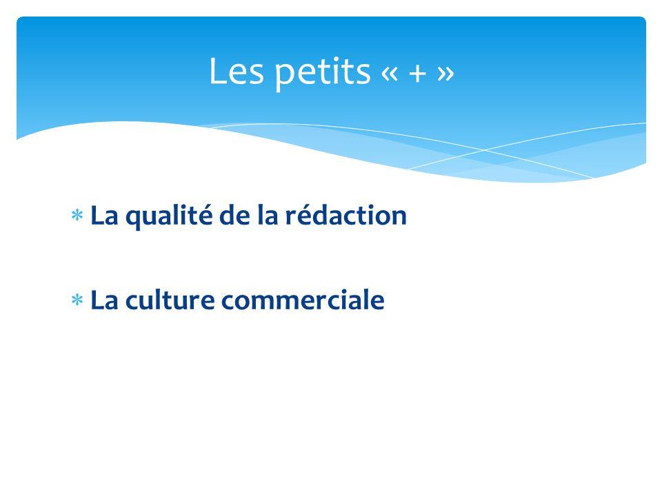 La qualité de la rédaction La culture commerciale Les petits « + »