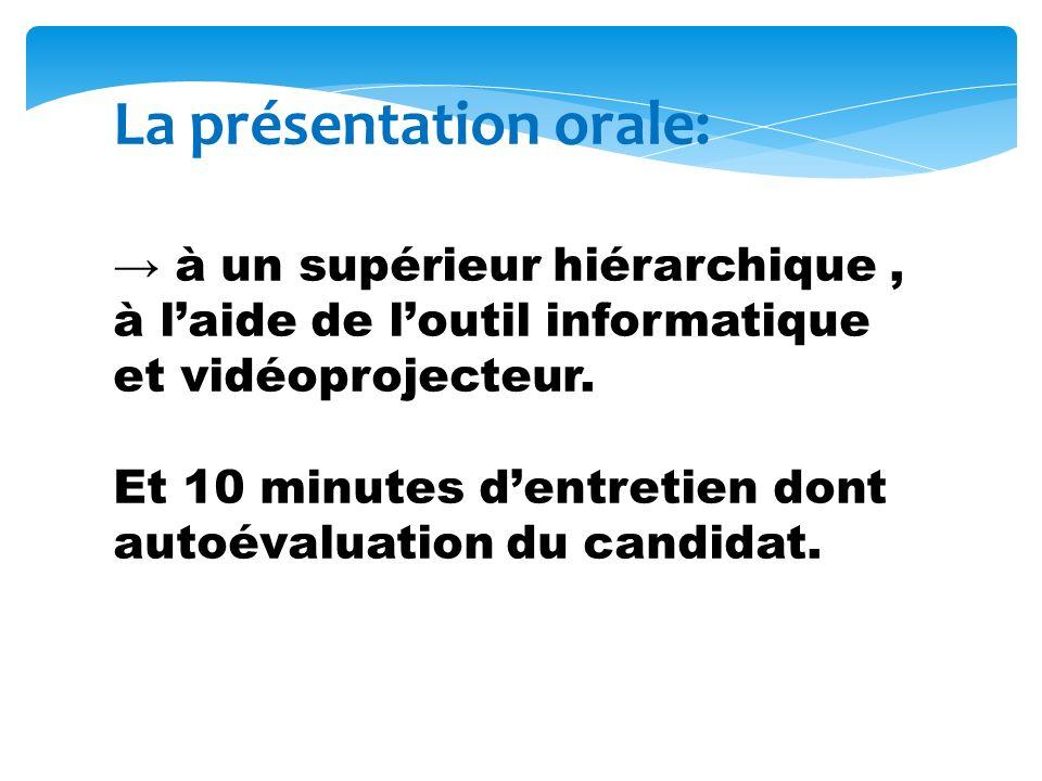 La présentation orale: à un supérieur hiérarchique, à laide de loutil informatique et vidéoprojecteur.