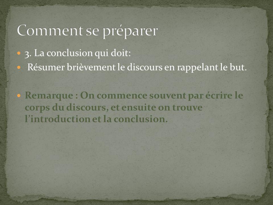3.La conclusion qui doit: Résumer brièvement le discours en rappelant le but.