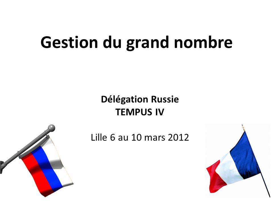 Gestion du grand nombre Délégation Russie TEMPUS IV Lille 6 au 10 mars 2012