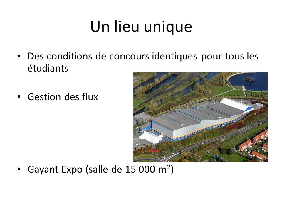 Un lieu unique Des conditions de concours identiques pour tous les étudiants Gestion des flux Gayant Expo (salle de 15 000 m 2 )