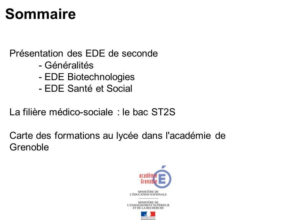 Sommaire Présentation des EDE de seconde - Généralités - EDE Biotechnologies - EDE Santé et Social La filière médico-sociale : le bac ST2S Carte des formations au lycée dans l académie de Grenoble