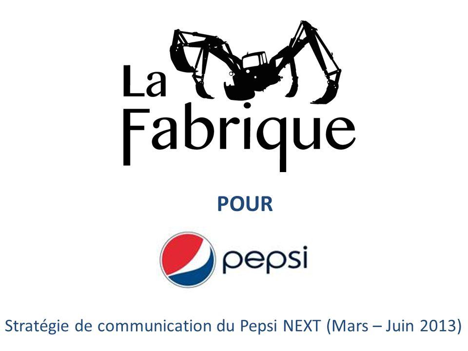 POUR Stratégie de communication du Pepsi NEXT (Mars – Juin 2013)