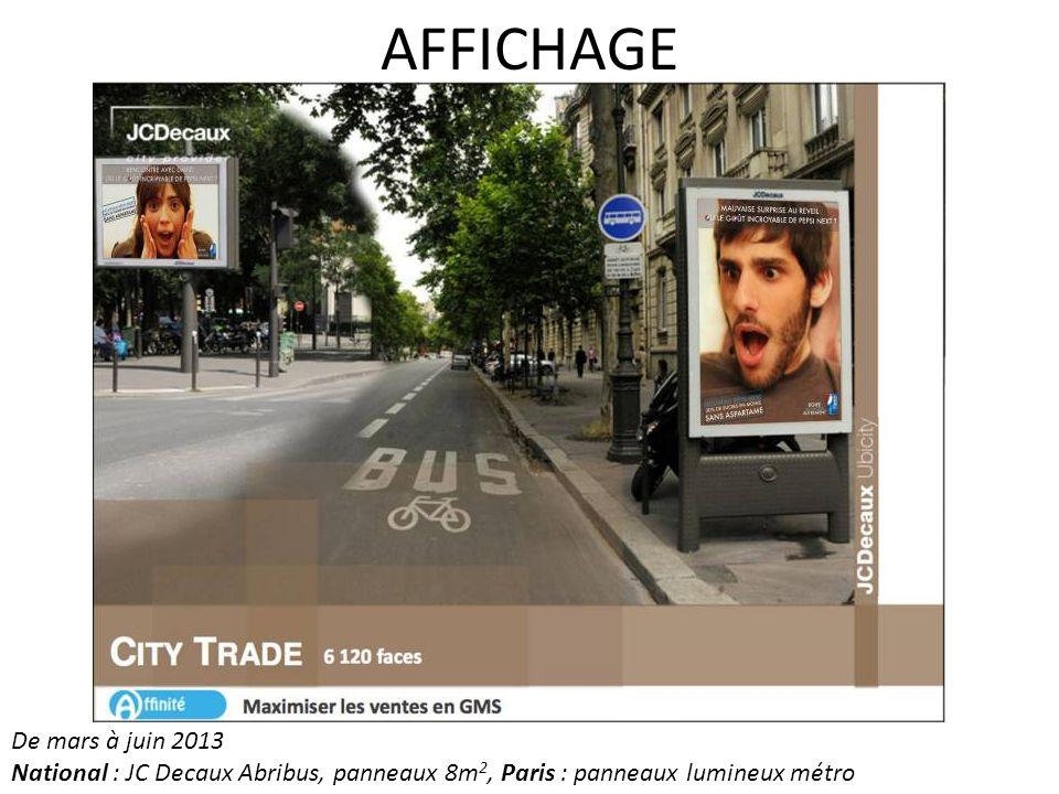 De mars à juin 2013 National : JC Decaux Abribus, panneaux 8m 2, Paris : panneaux lumineux métro AFFICHAGE