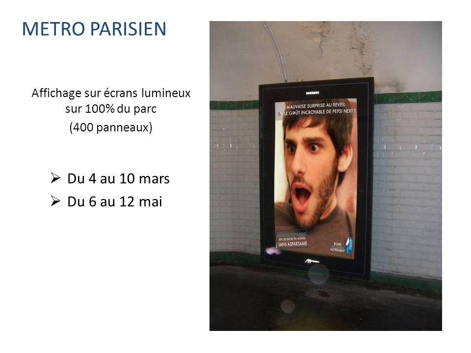 METRO PARISIEN Affichage sur écrans lumineux sur 100% du parc (400 panneaux) Du 4 au 10 mars Du 6 au 12 mai