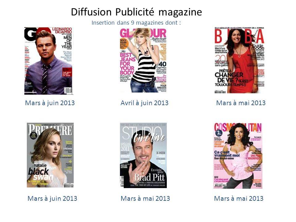 Mars à juin 2013Avril à juin 2013Mars à mai 2013 Mars à juin 2013Mars à mai 2013 Diffusion Publicité magazine Insertion dans 9 magazines dont :