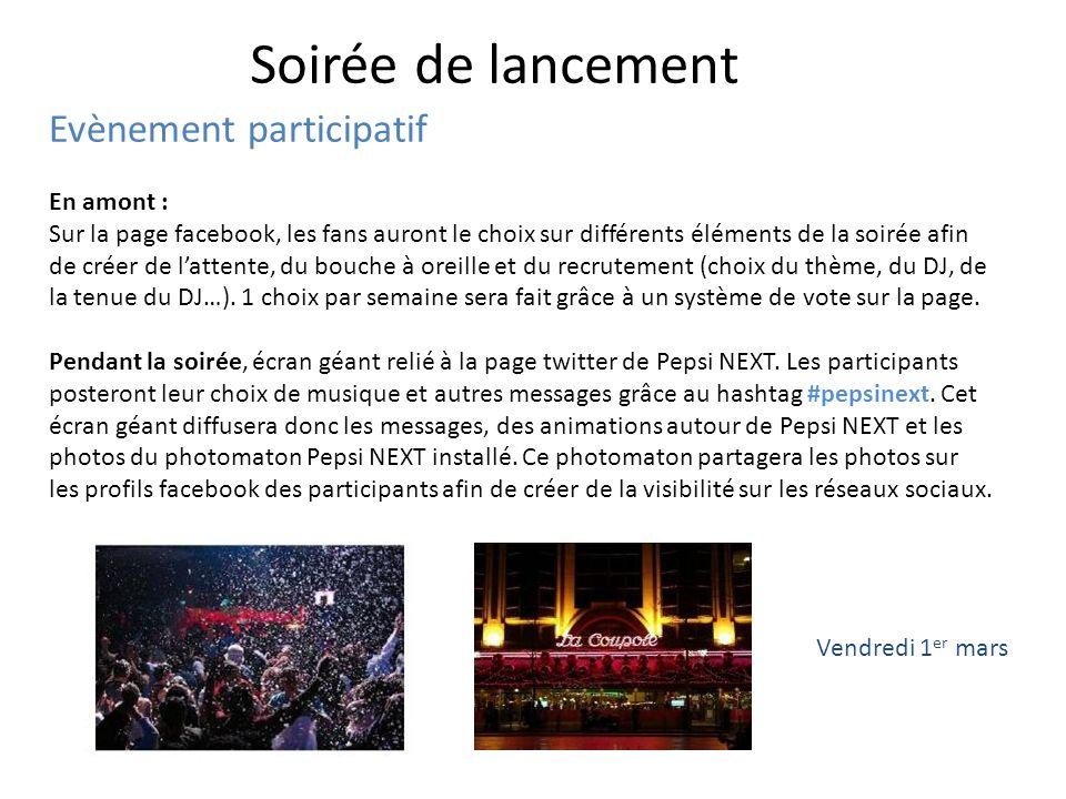 Soirée de lancement Vendredi 1 er mars Evènement participatif En amont : Sur la page facebook, les fans auront le choix sur différents éléments de la
