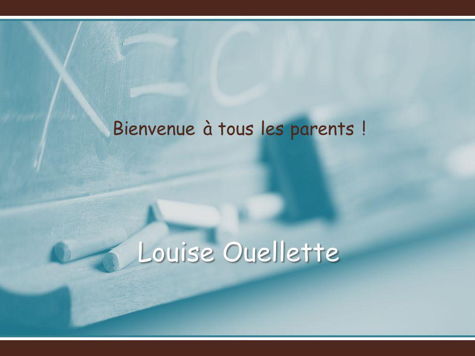 Bienvenue à tous les parents ! Louise Ouellette