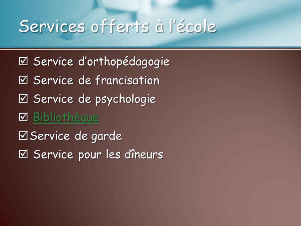 Services offerts à lécole Service dorthopédagogie Service dorthopédagogie Service de francisation Service de francisation Service de psychologie Servi