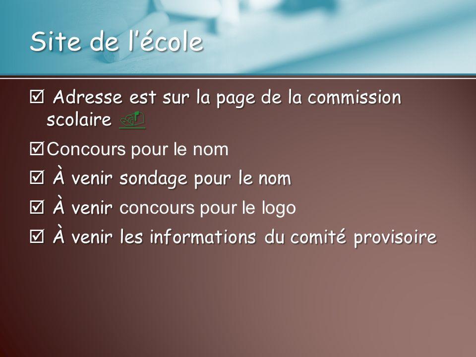 Site de lécole Adresse est sur la page de la commission scolaire Adresse est sur la page de la commission scolaire Concours pour le nom À venir sondag