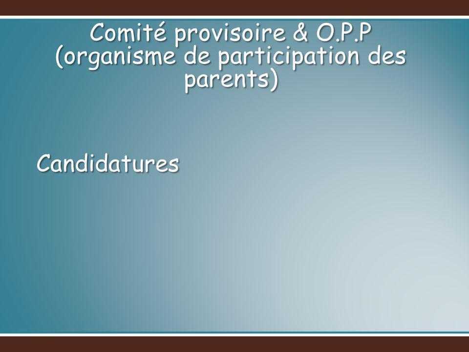 Candidatures Comité provisoire & O.P.P (organisme de participation des parents)