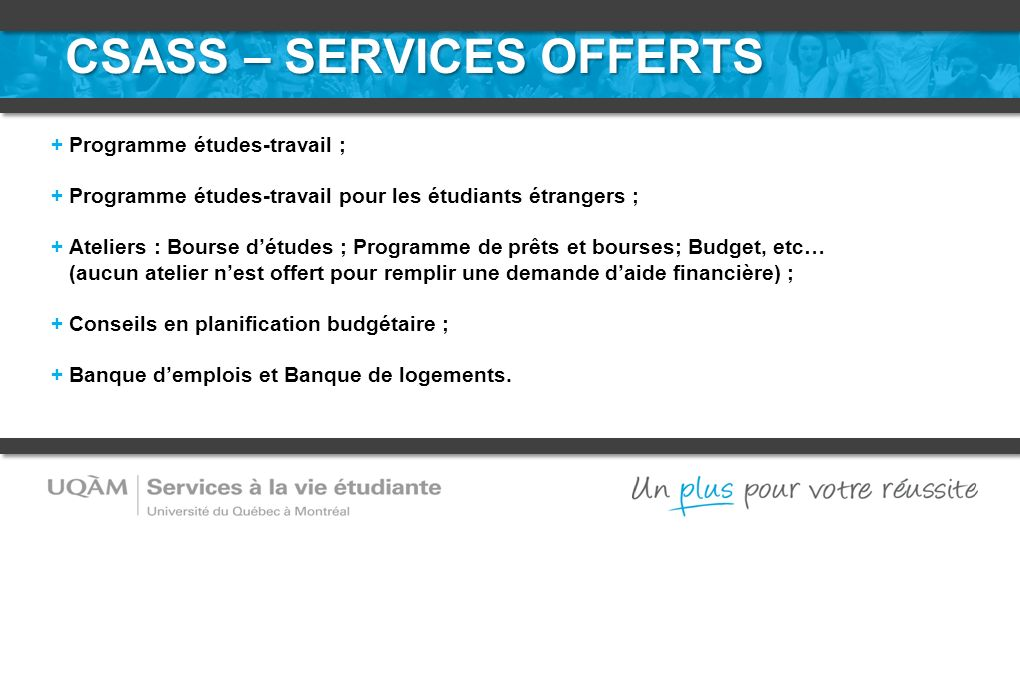 CSASS – SERVICES OFFERTS + Programme études-travail ; + Programme études-travail pour les étudiants étrangers ; + Ateliers : Bourse détudes ; Programm