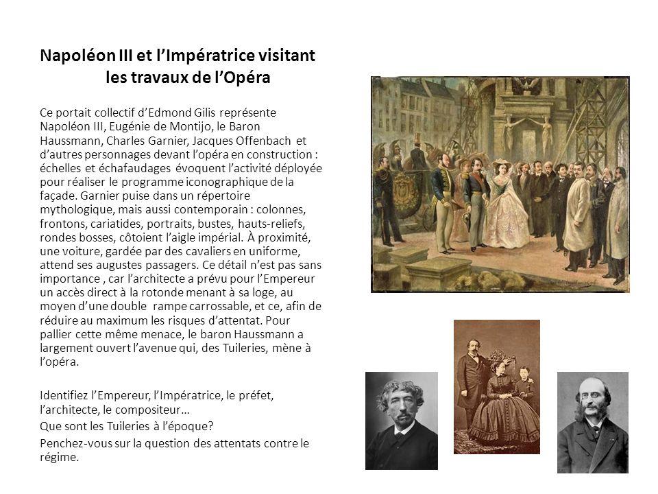 Napoléon III et lImpératrice visitant les travaux de lOpéra Ce portait collectif dEdmond Gilis représente Napoléon III, Eugénie de Montijo, le Baron H