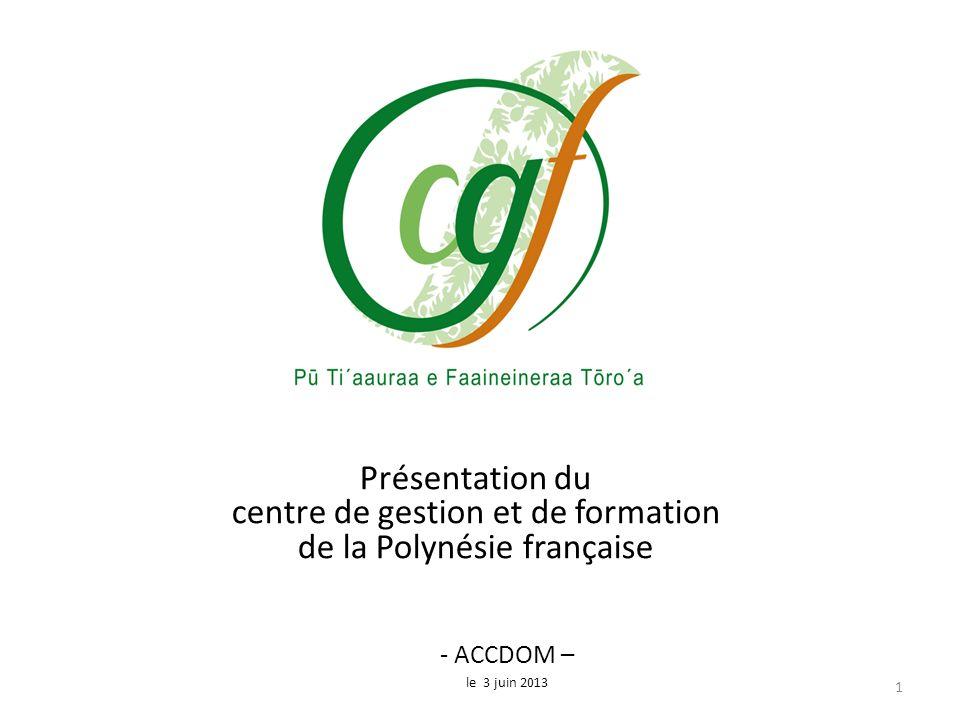 Présentation du centre de gestion et de formation de la Polynésie française 1 - ACCDOM – le 3 juin 2013