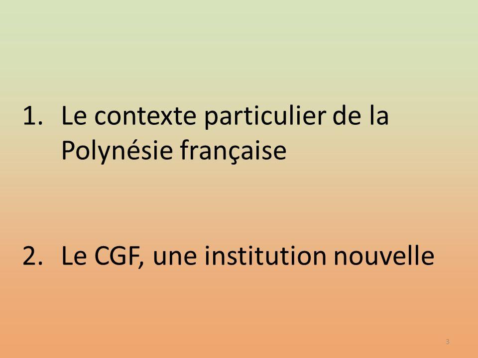 3 1.Le contexte particulier de la Polynésie française 2.Le CGF, une institution nouvelle