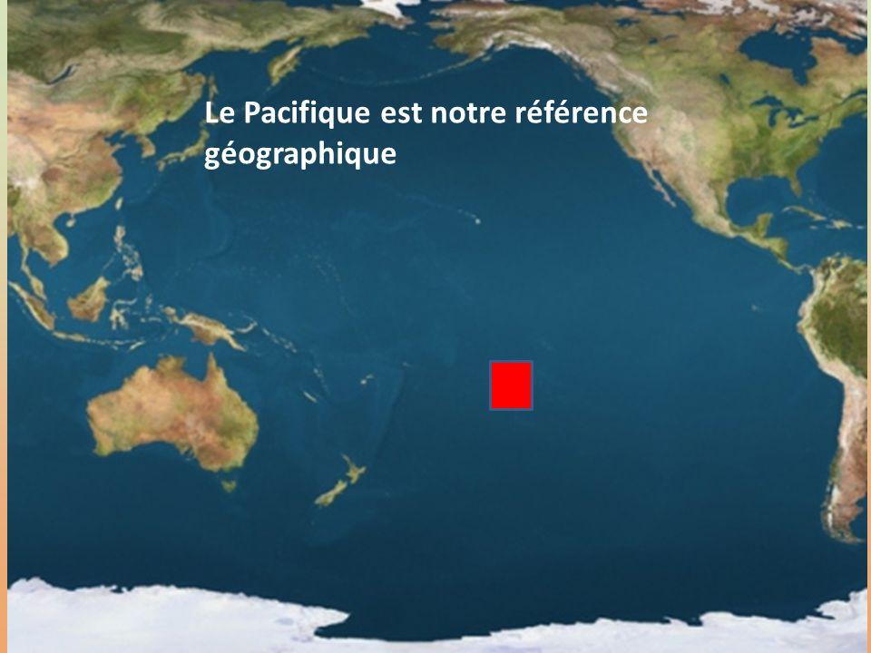 5 Le Pacifique est notre référence géographique