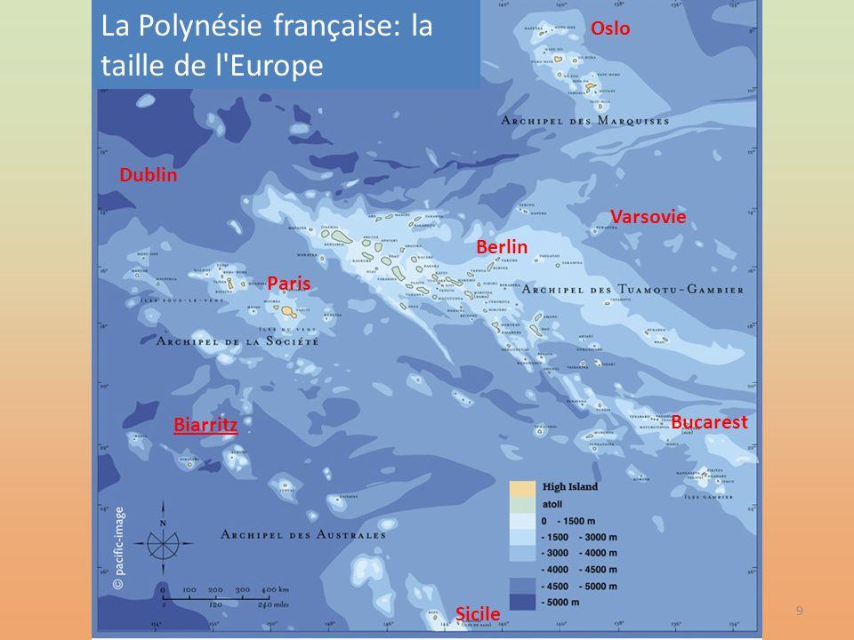 9 La Polynésie française: la taille de l'Europe Oslo Sicile Biarritz Paris Bucarest Varsovie Dublin Berlin