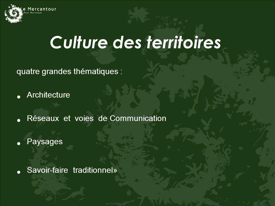 Culture des territoires quatre grandes thématiques : Architecture Réseaux et voies de Communication Paysages Savoir-faire traditionnel»