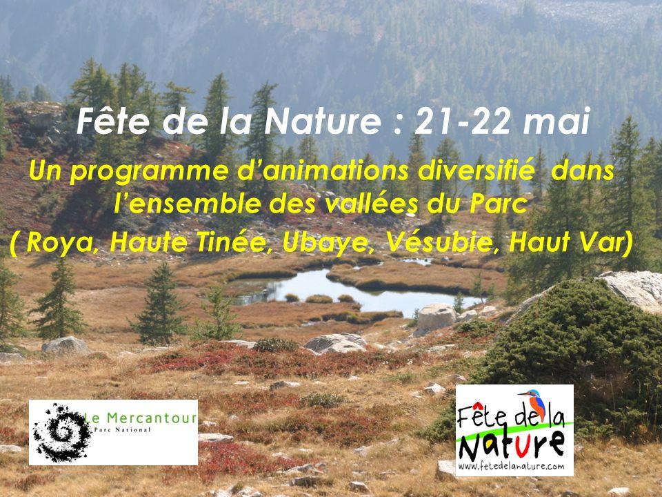 Un programme danimations diversifié dans lensemble des vallées du Parc ( Roya, Haute Tinée, Ubaye, Vésubie, Haut Var) Fête de la Nature : 21-22 mai