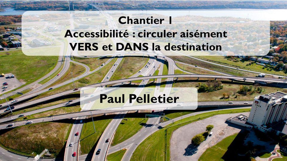 Chantier 1 Accessibilité : circuler aisément VERS et DANS la destination Paul Pelletier