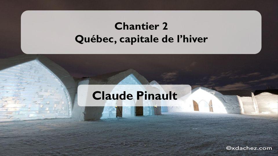Chantier 2 Québec, capitale de lhiver Claude Pinault