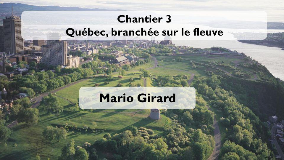 Chantier 3 Québec, branchée sur le fleuve Mario Girard