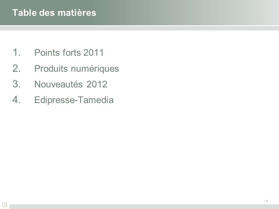 Table des matières I 2 1. Points forts 2011 2. Produits numériques 3. Nouveautés 2012 4. Edipresse-Tamedia