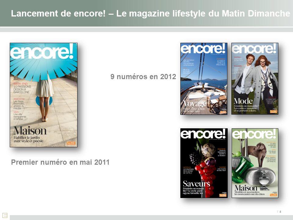 I 4 Lancement de encore! – Le magazine lifestyle du Matin Dimanche Premier numéro en mai 2011 9 numéros en 2012