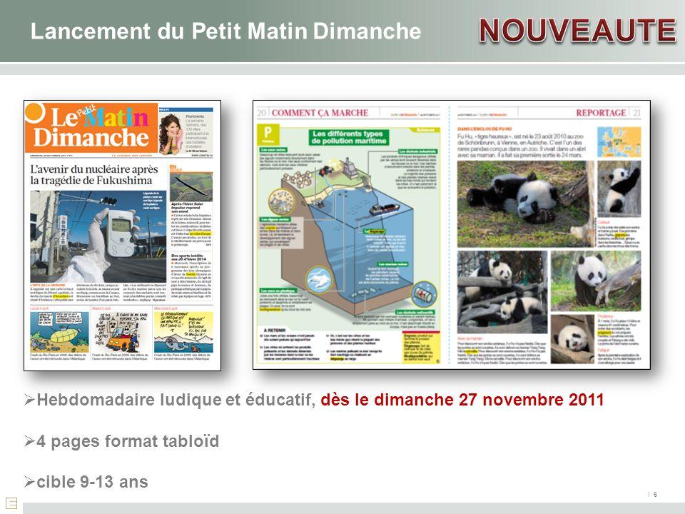 I 6 Lancement du Petit Matin Dimanche Hebdomadaire ludique et éducatif, dès le dimanche 27 novembre 2011 4 pages format tabloïd cible 9-13 ans