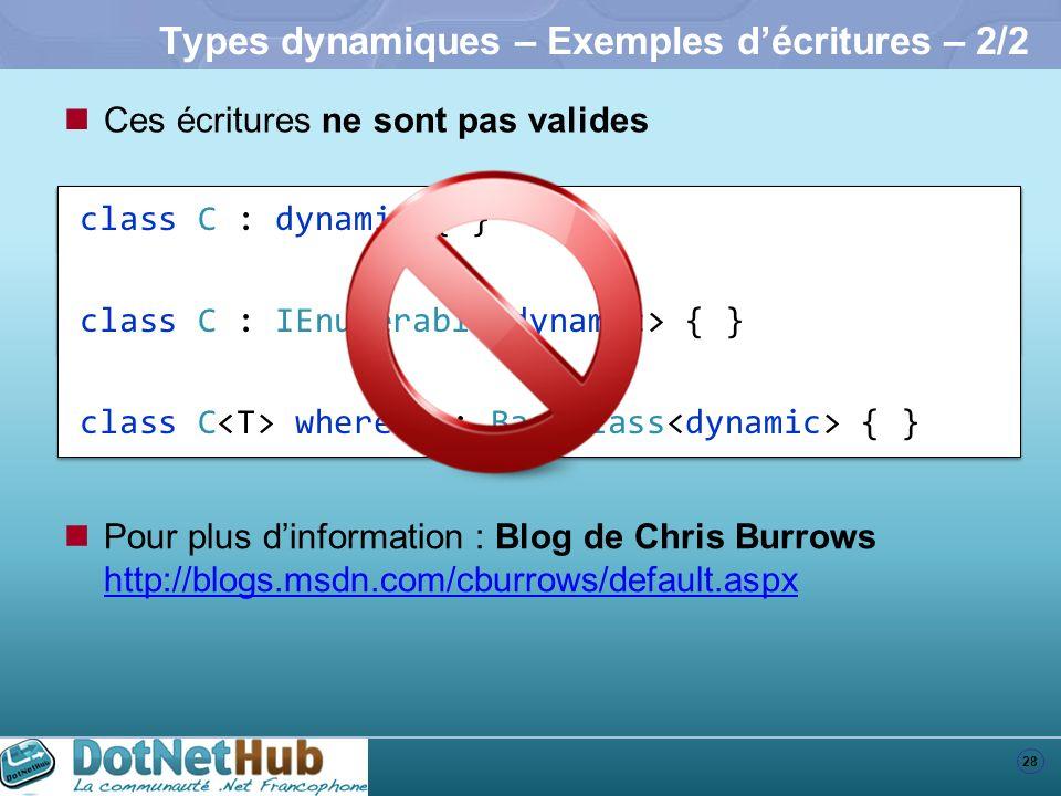 28 Types dynamiques – Exemples décritures – 2/2 Ces écritures ne sont pas valides class C : dynamic { } class C : IEnumerable { } class C : dynamic {