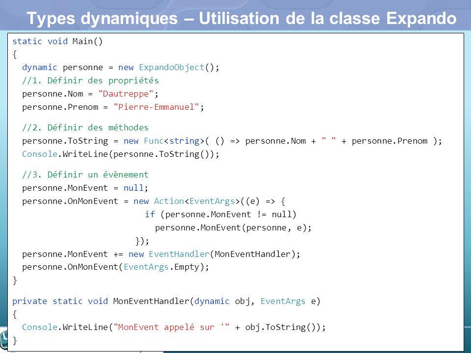 31 Types dynamiques – Utilisation de la classe Expando static void Main() { dynamic personne = new ExpandoObject(); //1. Définir des propriétés person