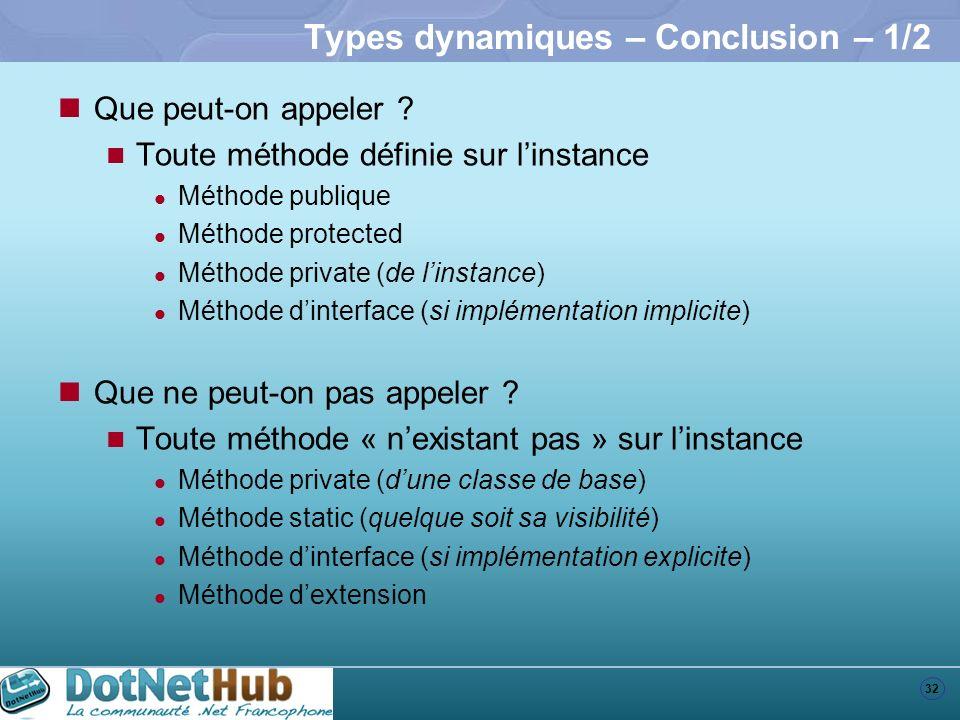 32 Types dynamiques – Conclusion – 1/2 Que peut-on appeler ? Toute méthode définie sur linstance Méthode publique Méthode protected Méthode private (d