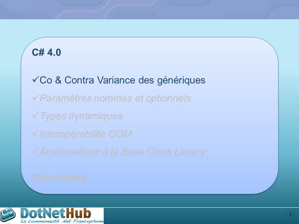5 C# 4.0 Co & Contra Variance des génériques Paramètres nommés et optionnels Types dynamiques Interopérabilité COM Améliorations à la Base Class Libra